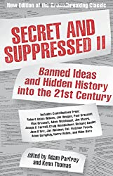 Secret and Suppressed II: Banned Ideas and Hidden History into the 21st Century (v. 2)