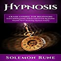 Hypnosis: Crash Course for Beginners: Learn Self Hypnosis, Mind Control and Hypnotize Anyone Now! Audiobook by Solemon Rune Narrated by Jason Lovett