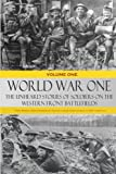 World War One: The Unheard Stories of Soldiers on the Western Front Battlefields: First World War stories as told by those who fought in WW1 battles (Soldier Stories of WW1) (Volume 1)