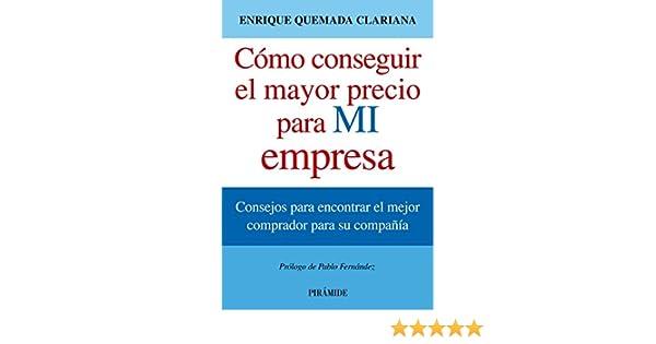 Cómo conseguir el mayor precio para mi empresa (Empresa Y Gestión) eBook: Enrique Quemada Clariana: Amazon.es: Tienda Kindle