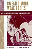 Sweated Work, Weak Bodies: Anti-Sweatshop Campaigns and Languages of Labor