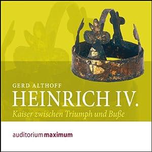 Heinrich IV. Kaiser zwischen Triumph und Buße Hörbuch