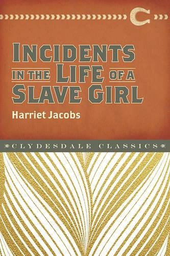 Incidents in the Life of a Slave Girl (Clydesdale Classics)