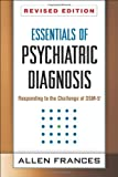 Essentials of Psychiatric Diagnosis : Responding to the Challenge of DSM-5, Frances, Allen, 1462513484