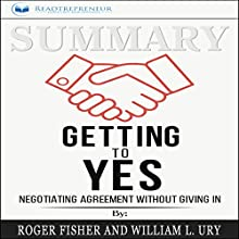 Summary: Getting to Yes: Negotiating Agreement Without Giving In Audiobook by Readtrepreneur Publishing Narrated by Ellery Truesdell