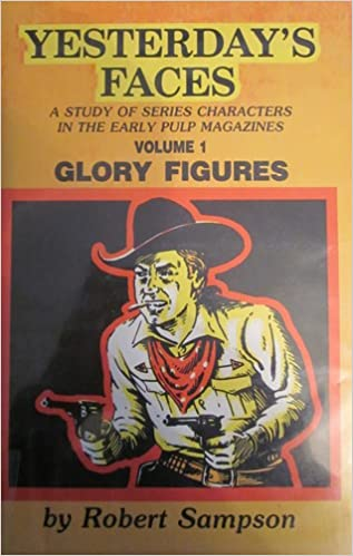 Yesterday's Faces: A Study of Series Characters in the Early Pulp Magazines Volume 1 Glory Figures