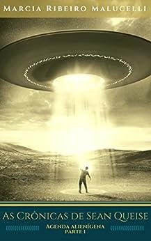 As Crônicas de Sean Queise - Agenda alienígena parte I (Coleção Sean Queise Livro 9) (Portuguese Edition) by [Malucelli, Marcia Ribeiro]