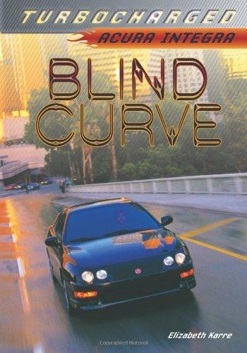 (Blind Curve: Acura Integra (Turbocharged) by Elizabeth Karre (2013-08-13))