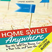 Home Sweet Anywhere: How We Sold Our House, Created a New Life, and Saw the World Audiobook by Lynne Martin Narrated by Lynne Martin