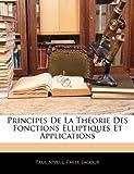 Principes de la Théorie des Fonctions Elliptiques et Applications, Paul Appell and Emile Lacour, 1142459969