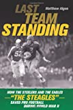 "Last Team Standing: How the Pittsburgh Steelers and Philadelphia Eagles-- The """"Steagles""""--Saved Pro Football During World War II"