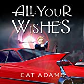 All Your Wishes: Blood Singer Series, Book 7 | Cat Adams