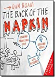 The Back of the Napkin (Expanded Edition): Solving Problems and Selling Ideas with Pictures