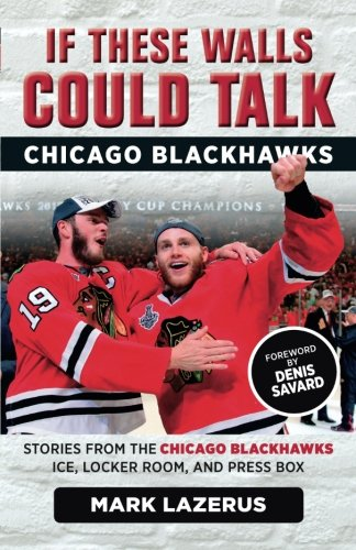 Read Online If These Walls Could Talk: Chicago Blackhawks: Stories from the Chicago Blackhawks' Ice, Locker Room, and Press Box pdf epub