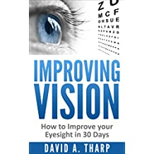 Improving Vision: How to Improve Your Eyesight in 30 Days (Eye Training, Natural Vision, Eye Exercises Book 1)