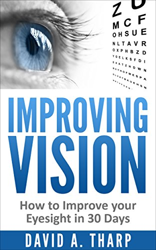 (Improving Vision: How to Improve Your Eyesight in 30 Days (Eye Training, Natural Vision, Eye Exercises Book 1))