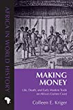 img - for Making Money: Life, Death, and Early Modern Trade on Africa's Guinea Coast (Africa in World History) book / textbook / text book