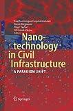 Nanotechnology in Civil Infrastructure : A Paradigm Shift, Gopalakrishnan, Kasthurirangan and Birgisson, Björn, 364244752X