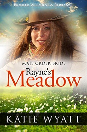 Rayne's Meadow (Pioneer Wilderness Romance series Book 2) by [Wyatt, Katie]