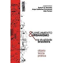 Planejamento e Urbanismo na Atualidade Brasileira: Objeto Teoria Prática