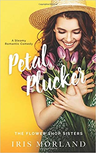 Amazon Fr Petal Plucker A Steamy Romantic Comedy Iris