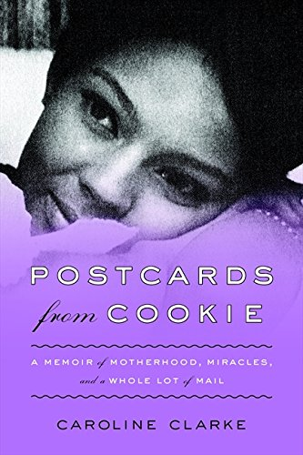 Postcards from Cookie: A Memoir of Motherhood, Miracles, and a Whole Lot of Mail (A Postcard Memoir)