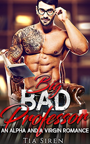 Big Bad Professor: An Alpha and a Virgin Romance by [Siren, Tia]