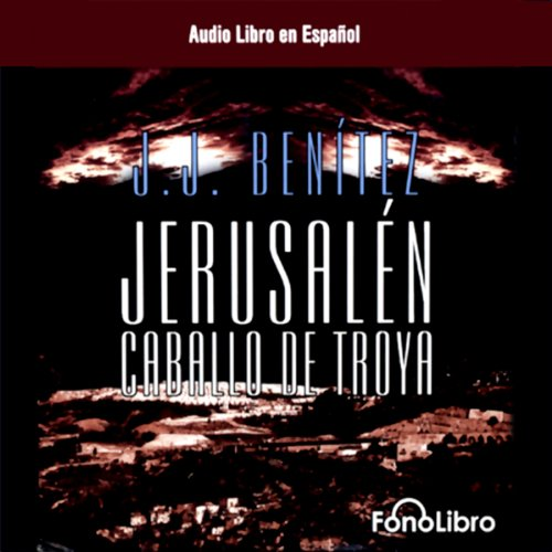 Jerusalen: Caballo de Troya (Dramatizada) [Jerusalem: The Trojan Horse, Book 1 (Dramatized)] by FonoLibro Inc. (Audiolibros - Audio Libros)