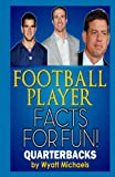 Football Player Facts for Fun! Quarterbacks, Wyatt Michaels, 1490577351