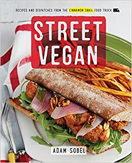 Street vegan recipes and dispatches from the cinnamon snail food street vegan recipes and dispatches from the cinnamon snail food truck adam sobel 0884799742552 amazon books forumfinder Choice Image