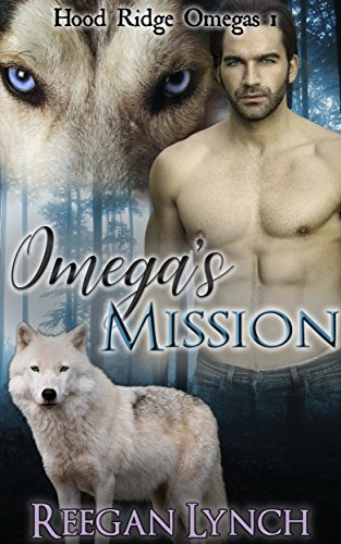 Omega's Mission (Hood Ridge Omegas Book 1) by [Lynch, Reegan]