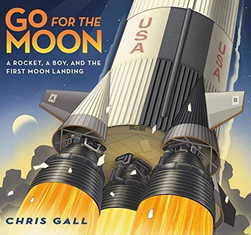 Go for the Moon: A Rocket, a Boy, and the First Moon Landing (First Moon Landing)