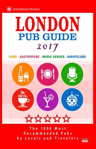 London Pub Guide 2017: The 1000 Best Bars and Pubs in London, England (City Pub Guide 2017)