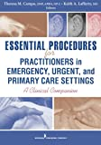 img - for Essential Procedures for Practitioners in Emergency, Urgent, and Primary Care Settings, Second Edition: A Clinical Companion book / textbook / text book