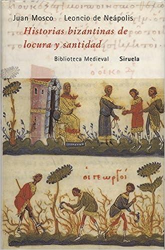 Libros de texto en pdf gratis para descargar Historias bizantinas de locura y santidad: El prado (Biblioteca Medieval) PDF CHM 8478444785