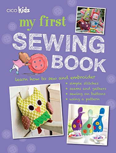(My First Sewing Book: 35 easy and fun projects for children aged 7 years old +)