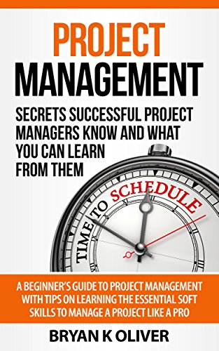 Project Management: Secrets Successful Project Managers Know And What You Can Learn From Them. A Beginner's Guide To Project Management With Tips On Learning ... Project Management Body of Knowledge)
