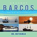 Grandes Barcos de la Historia: Descubre las asombrosas embarcaciones que surcaron los mares (Libros de Vehículos para Niños) (Spanish Edition)