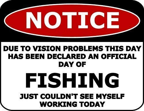 "Notice Due to Vision Problems This Day Has Been Declared an Official Day of Fishing Sign Metal Funny Warning Sign Private Property Notice Safety Sign for Home Outdoor Decor 8""x12"""