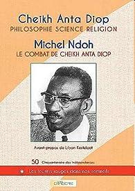 Philosophie, science, religion : Le combat de Cheikh Anta Diop par Cheikh Anta Diop