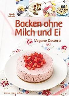 Backen Ohne Milch Und Ei Amazon De Ilka Saager Sonja Carlsson Bucher