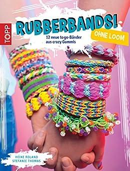 Rubberbands! ohne Loom: 12 neue togo-Bänder für crazy Gummis (German Edition)