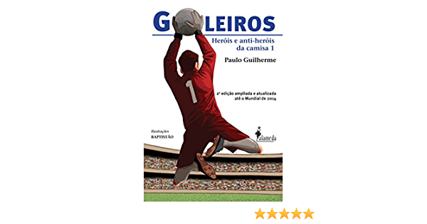 Goleiros: Heróis e Anti-Heróis da Camisa 1 (Portuguese Edition)