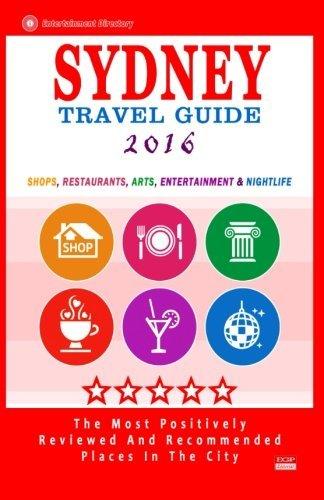 Sydney Travel Guide 2016: Shops, Restaurants, Arts, Entertainment and Nightlife in Sydney, Australia (City Travel Guide 2016) by Barry M Bradley - Australia Shopping Sydney Online