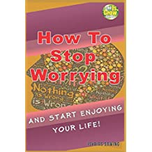 How to Stop Worrying and Start Enjoying Your Life (The IsGrow Series)