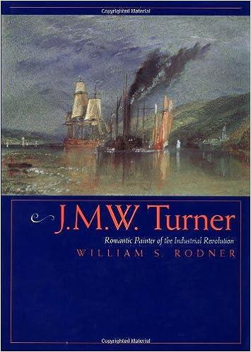 JMW Turner Romantic Painter Of The Industrial Revolution Amazoncouk William S Rodner 9780520204799 Books