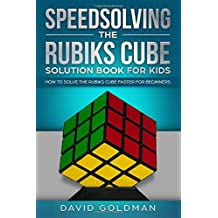 Speedsolving the Rubiks Cube Solution Book For Kids: How to Solve the Rubiks Cube Faster for Beginners