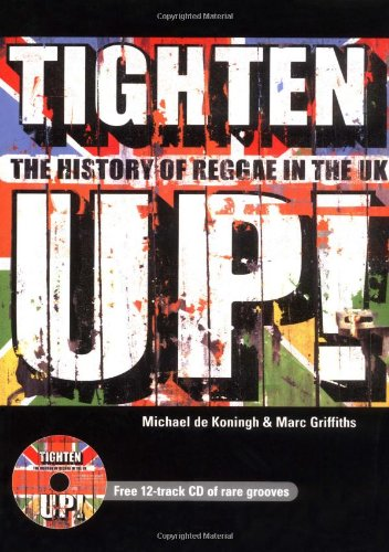 Tighten up!: The History of Reggae in the UK Michael de Koningh