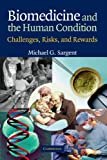 Biomedicine and the Human Condition, Michael G. Sargent, 0521541484