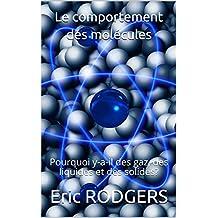 Le comportement des molécules: Pourquoi y-a-il des gaz, des liquides  et des solides? (French Edition)